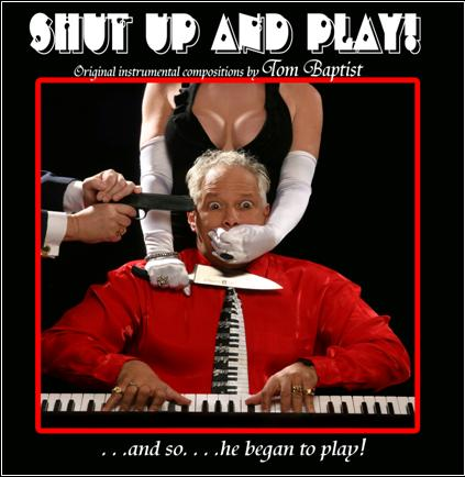 "CD ""Shut Up and Play"" Original instrumental compositionswritten and performed by Tom Baptist (aka Tune Maker Tom)"